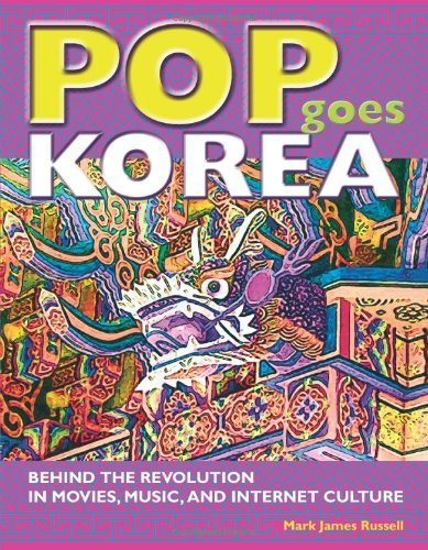 [EPUB] Pop goes korea: behind the revolution in movies, music, and internet culture by mark james russell (2009-01-01)