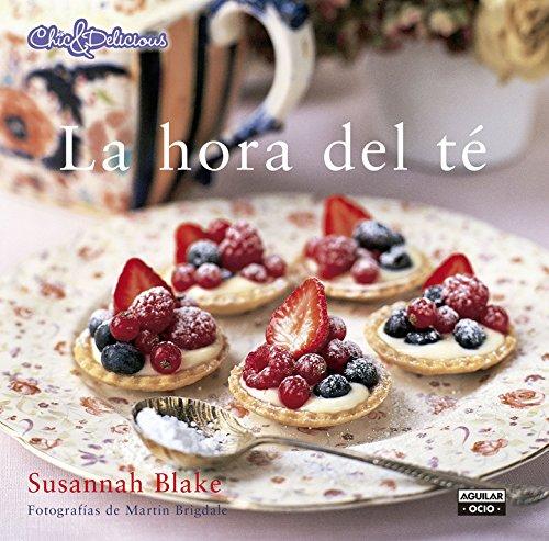 La hora del té (Chic & Delicious) (Gastronomía)