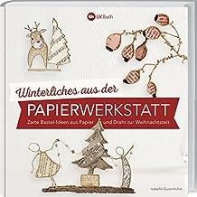 Winterliches aus der Papierwerkstatt: Zarte Bastelideen aus Papier und Draht zur Weihnachtszeit.