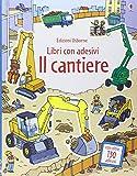 Il cantiere. Libri con adesivi. Ediz. illustrata