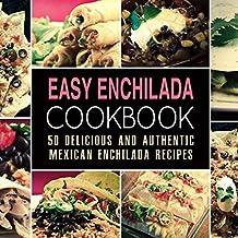 Easy Enchilada Cookbook: 50 Delicious and Authentic Mexican Enchilada Recipes (English Edition)
