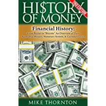 "History: History of Money: Financial History: From Barter to ""Bitcoin"" - An Overview of Our: Economic History, Monetary System, & Currency Crisis (Digital ... Currency Crisis Book 1) (English Edition)"