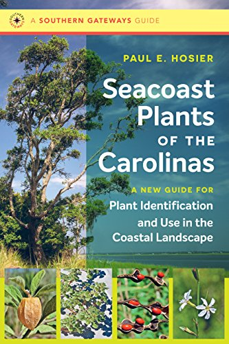 Seacoast Plants of the Carolinas: A New Guide for Plant Identification and Use in the Coastal Landscape (Southern Gateways Guides)