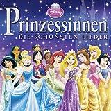 Disney Prinzessinnen- Die schönsten Lieder