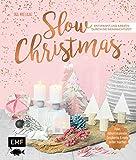Slow Christmas – Entspannt und kreativ durch die Weihnachtszeit: Deko, Adventskalender, Geschenke und mehr selber machen