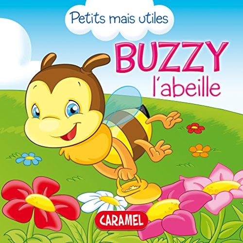 Buzzy l'abeille: Les petits animaux expliqués aux enfants (Petits mais utiles t. 1)