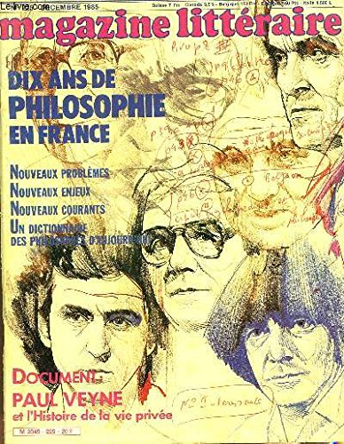 MAGAZINE LITTERAIRE - N°225 - DECEMBRE 1985 / DIX ANS DE PHILOSOPHIE EN FRANCE / NOUVEAUX PROBLEMES - NOUVEAUX ENJEUX - NOUVEAUX COURANTS - UN DICTIONNAIRE DES PHILOSOPHES D'UAJOURD'HUI / PAUL VEYNE ET L'HISTOIRE DE L VIE PRIVEE ... par COLLECTIF