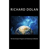 The Secret Space Program and Breakaway Civilization (Richard Dolan Lecture Series, Band 1)