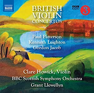 Paul Patterson; Kenneth Leighton; Gordon Jacob: British Violin Concertos [Clare Howick; BBC Scottish Symphony Orchestra; Grant Llewellyn] [Naxos: 8573791] by Naxos