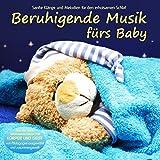 Beruhigende Musik fürs Baby - Sanfte Klänge und Melodien für den erholsamen Schlaf von Pädagogen zusammengestellt, Einschlafhilfe