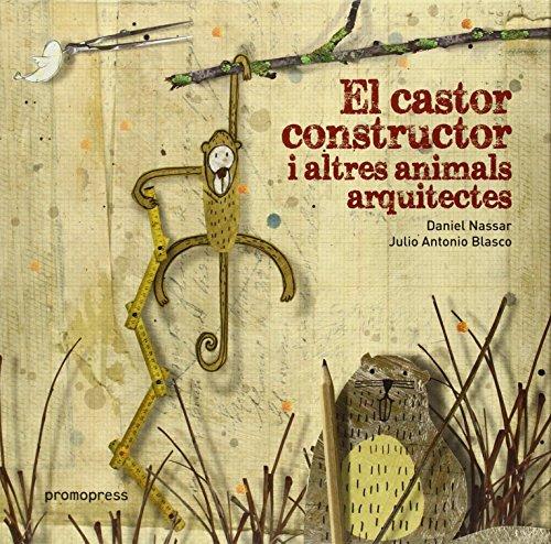 El Castor Constructor I Altres Animals Arquitectes (Infantil Promopress)