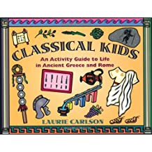 Classical Kids: An Activity Guide to Life in Ancient Greece and Rome (Kid's Guide)