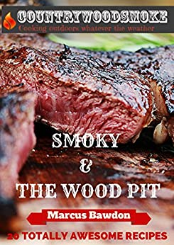 Smoky & the Wood Pit: 20 Totally Awesome Smoky Recipes by [Bawdon, Marcus]