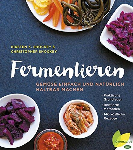 Fermentieren: Gemüse einfach und natürlich haltbar machen. Praktische Grundlagen. Bewährte Methoden. 140 köstliche Rezepte (Die Besten Paleo Rezepte)