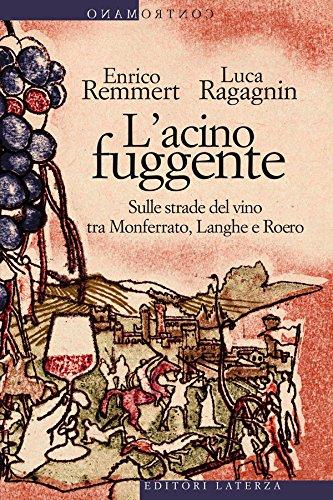 L\'acino fuggente: Sulle strade del vino tra Monferrato, Langhe e Roero (Contromano) (Italian Edition)