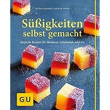 Süßigkeiten selbst gemacht: Einfache Rezepte für Bonbons, Schokolade & Co.