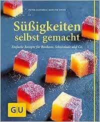 Süßigkeiten selbst gemacht: Einfache Rezepte für Bonbons, Schokolade & Co.: Petra Casparek, Kerstin Spehr