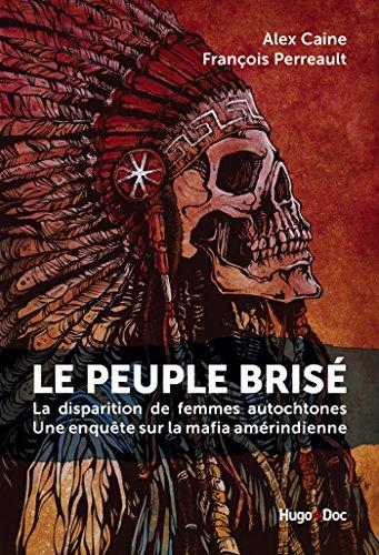 Le peuple bris - La disparition de femmes autochtones Une enqute sur la mafia amrindienne