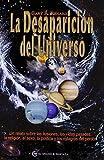 La desaparición del universo. Un relato sobre las ilusiones, las vidas pasadas, la religión, el sexo, la política y los milagros del perdón (Un Curso de Milagros)