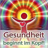 GESUNDHEIT BEGINNT IM KOPF! (Hypnose-Audio-CD) / ...wenn die Seele den Körper heilt.