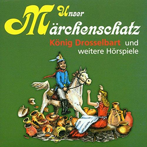 Unser Märchenschatz: König Drosselbart / Hänsel und Gretel / Rumpelstilzchen / Die 7 Raben
