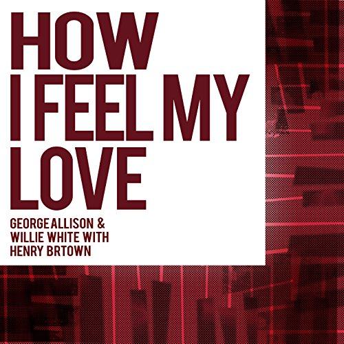 How I Feel My Love (Allison Henry E)