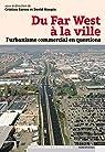 Du Far West à la ville, L urbanisme commercial en questions par Mangin