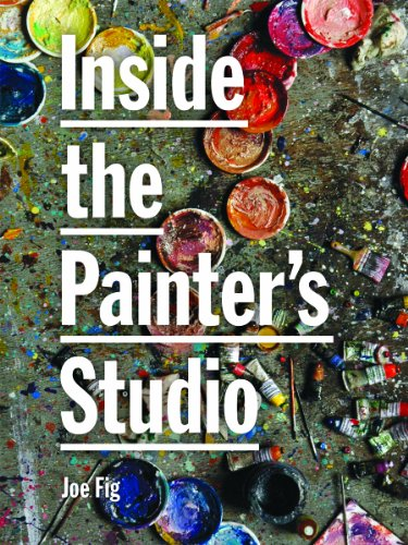 Inside the Painter's Studio (English Edition) por Joe Fig