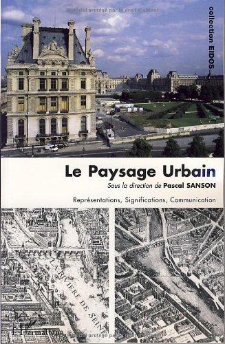 Le paysage urbain : Représentations, Significations, Communication par Pascal Sanson, Bernard Lamizet, Alain Mons, Manuel Royo, Collectif