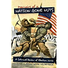 Memoirs of a Nation Gone Nuts: A Satirical Review of Election 2016 (English Edition)