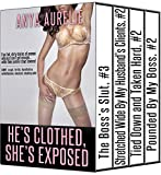 HE'S CLOTHED, SHE'S EXPOSED: Four hot, dirty stories of women who just can't get enough...while their partner stays covered (CMNF, rough, fertile, humiliation, exhibitionism, reluctant, cheating)