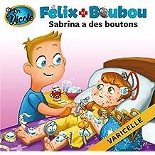 Sabrina a des boutons: Varicelle (Félix et Boubou) (French Edition)