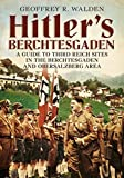 Hitler's Berchtesgaden: A Guide to Third Reich Sites in Berchtesgaden and the Obersalzberg [Idioma Inglés]