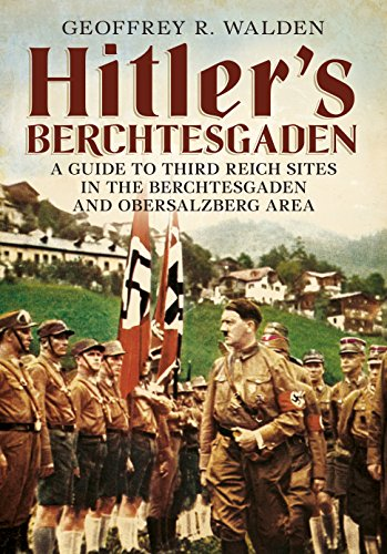 Hitler's Berchtesgaden: A Guide to Third Reich Sites in Berchtesgaden and the Obersalzberg por Geoffrey R. Walden