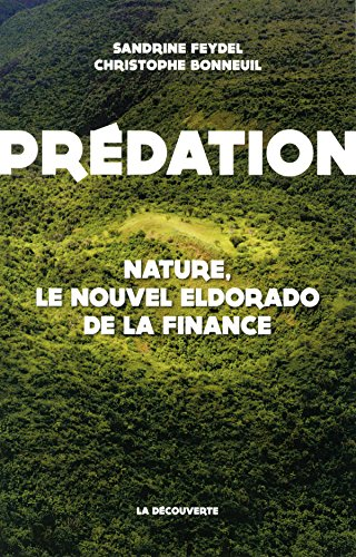 Prédation : nature, le nouvel eldorado de la finance | Bonneuil, Christophe (1968-....). Auteur