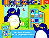 Allô, Petit Pinguoin ? Avec un livre d'histoire et un téléphone sonore