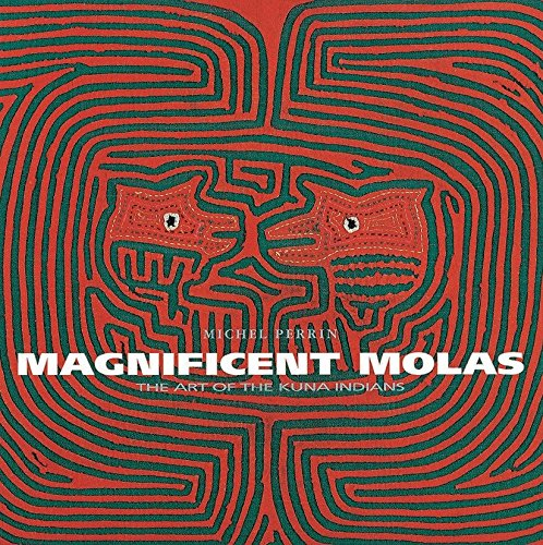 Magnificent Molas: The Art of the Kuna Indians: The Art of the Kunas Indians (Beaux Livres) -