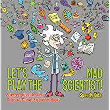 Let's Play the Mad Scientist! | Science Projects for Kids | Children's Science Experiment Books (English Edition)