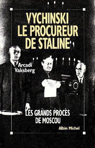 Vychinski. le procureur de Staline : Les grands procs de Moscou de Vaksberg. Arkadi (1991) Broch