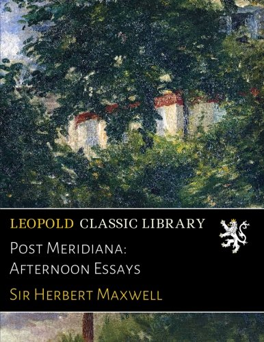 Post Meridiana: Afternoon Essays por Sir Herbert Maxwell
