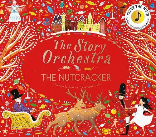 The Nutcracker: Press the Note to Hear Tchaikovsky's Music (The Story Orchestra) par Jessica Courtney-Tickle