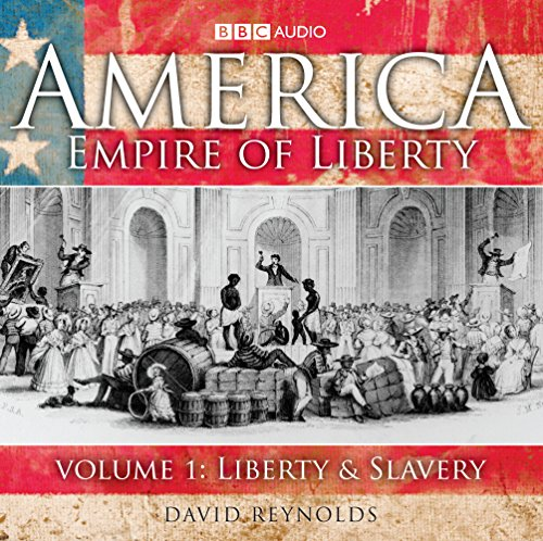 America Empire Of Liberty: Volume 1: Liberty And Slavery: Liberty and Slavery v. 1 (BBC Audio)