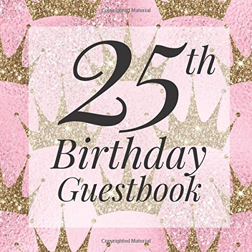 ook: Pink Gold Glitter Crown Royal Princess Queen Guest Book - Elegant 25 Birthday Wedding Anniversary Party Signing Message Book ... Keepsake Present - Special Memories Ideas ()