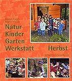 Natur-Kinder-Garten-Werkstatt, Herbst - Irmgard Kutsch, Brigitte Walden