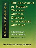 The Treatment of Modern Western Medical Diseases with Chinese Medicine: A Textbook and Clinical Manual