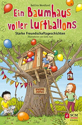 Ein Baumhaus voller Luftballons: Starke Freundschaftsgeschichten