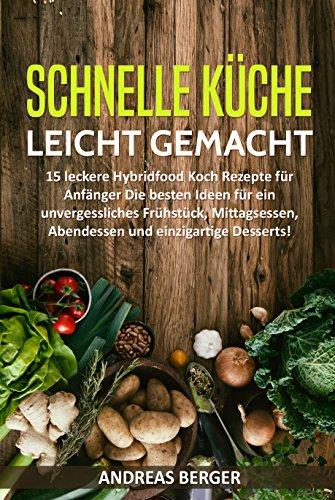 Schnelle Küche leicht gemacht: 15 leckere Hybridfood Rezepte für Anfänger – Die besten Ideen für ein unvergessliches Frühstück, Mittagsessen, Abendessen ... gemacht, Kochen lernen) (German Edition)
