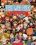 Felt Wee Folk—New Adventures: 120 Enchanting Dolls