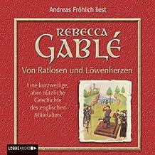 Von Ratlosen und Löwenherzen. Eine kurzweilige, aber nützliche Geschichte des englischen Mittelalters