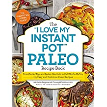 """The """"I Love My Instant Pot"""" Paleo Recipe Book: From Deviled Eggs and Reuben Meatballs to Café Mocha Muffins, 175 Easy and Delicious Paleo Recipes (""""I Love My"""" Series) (English Edition)"""